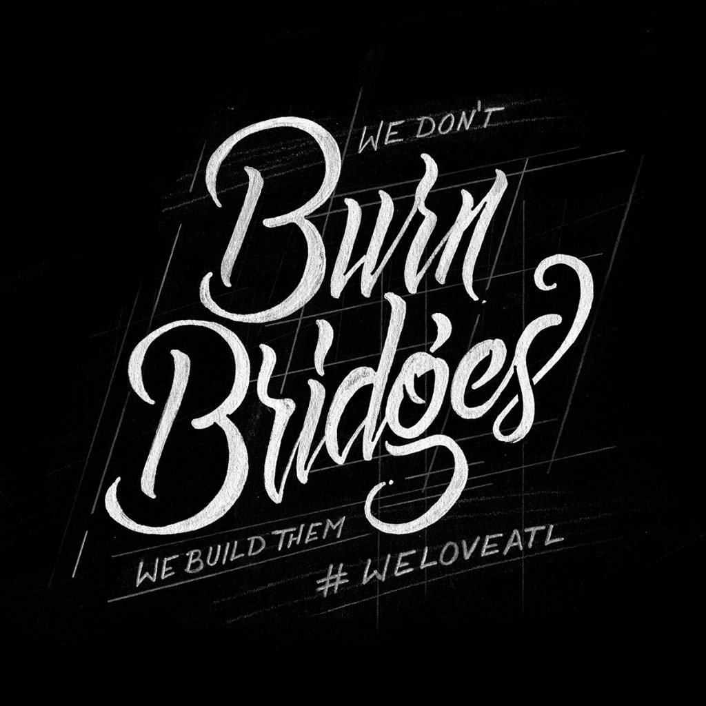 We don't Burn Bridges We Build Them