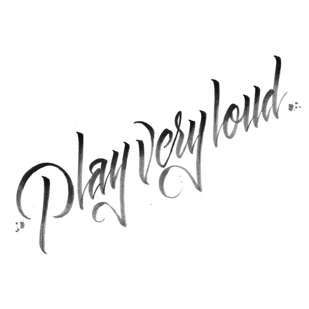 Play very loud